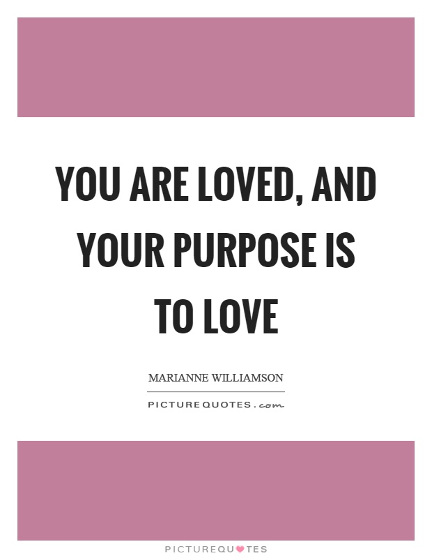 you-are-loved-and-your-purpose-is-to-love-quote-1.jpg